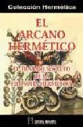 Portada de El Arcano Hermetico: El Trabajo Secreto De La Filosofia Hermetica