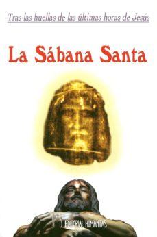 Portada de La Sabana Santa: Tras Las Huellas De Las Ultimas Horas De Jesus