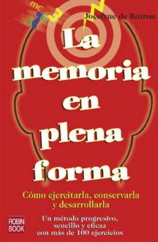 Portada de La Memoria En Plena Forma: Como Ejercitarla, Conservarla Y Desarr Ollarla