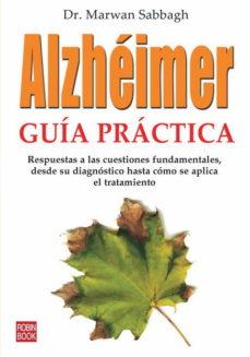 Portada de Alzheimer: Guia Practica: Otra Via Es Posible Para El Enfermo. Re Spuestas A Las Cuestiones Fundamentales, Desde Su Diagnostico Hasta Como Se Aplica El Tratamiento