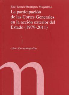 Portada de La Participacion De Las Cortes Generales En La Accion Exterior Del Estado (1979-2011)