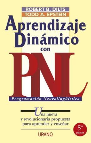 Portada de Aprendizaje Dinamico Con Pnl: Una Nueva Y Revolucionaria Propuest A Para Aprender Y Enseñar