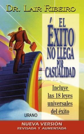Portada de El Exito No Llega Por Casualidad (incluye Las 18 Leyes Universale S Del Exito)