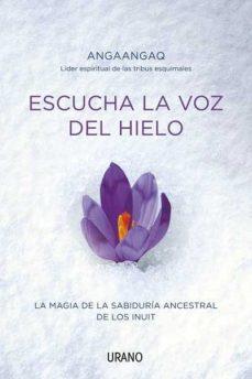 Portada de Escucha La Voz Del Hielo: La Magia De La Sabiduria Ancestral De L Os Inuit