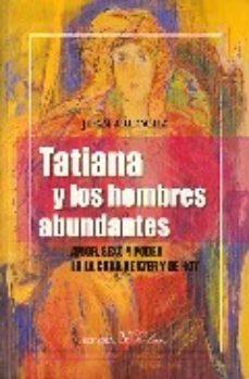 Portada de Tatiana Y Los Hombres Abundantes: Amor, Sexo Y Poder En La Cuba D E Ayer Y De Hoy