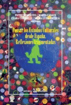 Portada de Pensar Los Estudios Culturales Desde España: Reflexiones Fragment Adas