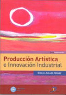 Portada de Produccion Artistica E Innovacion Industrial