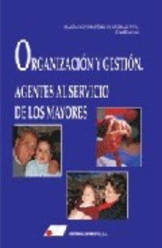 Portada de Organizacion Y Gestion: Agentes Al Servicio De Los Mayores