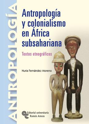 Portada de Antropologia Y Colonialismo En Africa Subsahariana. Textos Etnogr Aficos