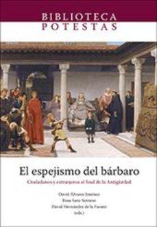 Portada de El Espejismo Del Barbaro. Ciudadanos Y Extranjeros Al Final De La Antiguedad