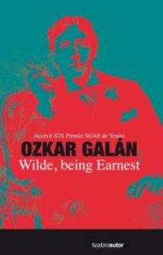 Portada de Wilde Being Earnest (accesit De Xix Premio Sgae De Teatro)