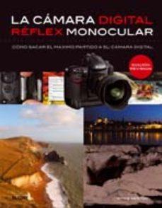 Portada de La Camara Digital Reflex Monocular: Como Sacar El Maximo Partido A Su Camara Digital (2ª Ed.)