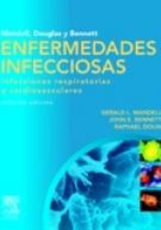 Portada de Douglas Y Bennet: Enfermedades Infecciosas: Infecciones Respirato Rias Y Cardiovasculares (7ª Ed.)