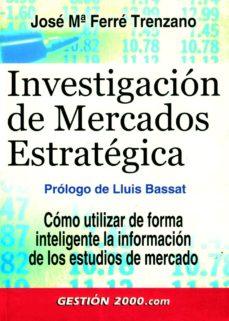 Portada de Investigacion De Mercados Estrategica: Como Utilizar De Forma Int Eligente La Informacion De Los Estudios De Mercado
