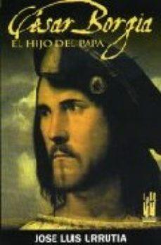 Portada de Cesar Borgia: El Hijo Del Papa