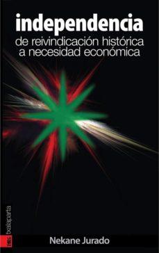 Portada de Independencia: De Reivindicacion Historica A Necesidad Economica