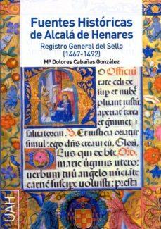 Portada de Fuentes Historicas De Alcala De Henares Registro General Del Sell O (1467-1492)