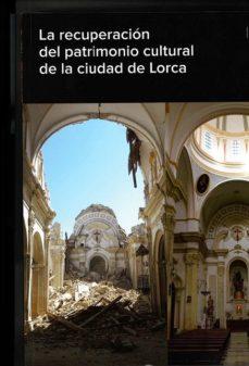 Portada de La Recuperacion Del Patrimonio Cultural De La Ciudad De Lorca