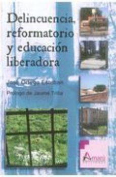 Portada de Delincuencia, Reformatorio Y Educacion Liberadora