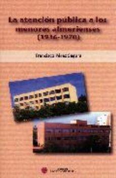 Portada de La Atencion Publica A Los Menores Almerienses (1936-1970)