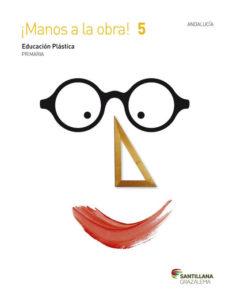 Portada de Educacion Plastica 5º Primaria Manos A La Obra (andalucia) Ed. 2015