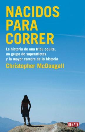 Portada de Nacidos Para Correr: La Historia De Una Tribu Oculta, Un Grupo De Superatletas Y La Mayor Carrera De La Historia