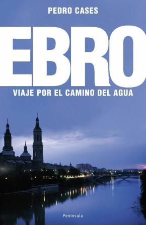 Portada de El Ebro Viaje Por El Camino Del Agua