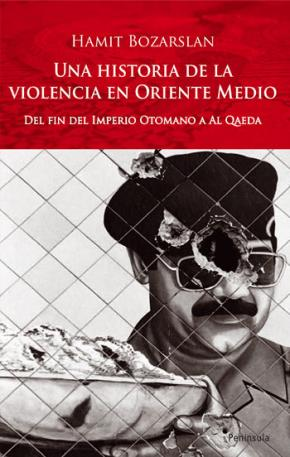 Portada de Una Historia De La Violencia En Oriente Medio: Del Fin Del Imperi O Otomano A Al Qaeda