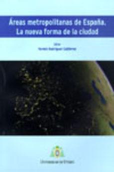Portada de Areas Metropolitanas De España. La Nueva Forma De La Ciudad