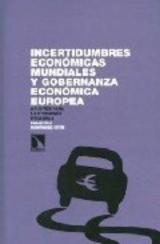 Portada de Incertidumbres Economicas Mundiales Y Gobernanza Economica Europa : Apuntes Para La Economia Española