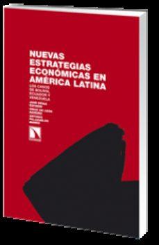 Portada de Nuevas Estrategias Economicas En America Latina: Los Casos De Bol Ivia, Ecuador Y Venezuela