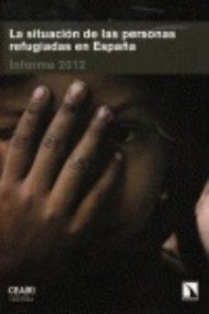 Portada de La Situacion De Los Refugiados En España: Informe 2012