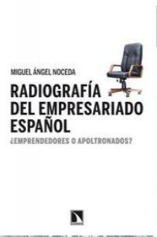 Portada de Radiografia Del Empresario Español: ¿emprendedores O Apoltronados ?