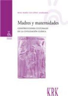 Portada de Madres Y Maternidades: Construcciones Culturales En La Civilizaci On Clasica