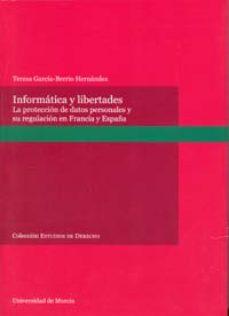 Portada de Informatica Y Libertades: La Proteccion De Datos Personales Y Su Regulacion En Francia Y España