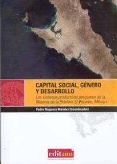 Portada de Capital Social, Genero Y Desarrollo: Los Sistemas Productivos Pes Squeros  De La Reserva De La Biosfera El Vizcaino, Mexico