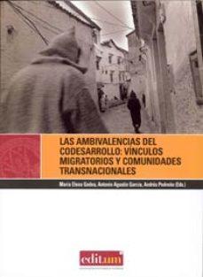 Portada de Las Ambivalencias Del Codesarrollo: Vinculos Migratorios Y Comuni Dades Transnacionales