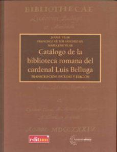 Portada de Catalogo De La Biblioteca Romana Del Cardenal Luis Belluga: Trans Cripcion, Estudio Edicion
