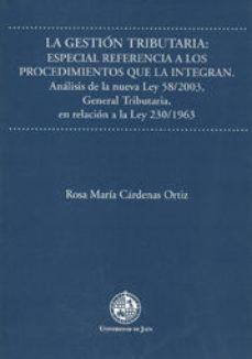 Portada de La Gestion Tributaria: Especial Referencia A Los Procedimientos Q Ue La Integran: Analisis De La Nueva Ley 58/2003, General Tributaria, En Relacion A La Ley 230/1963