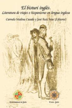 Portada de El Bisturi Ingles: Literatura De Viajes E Hispanismo En Lengua In Glesa