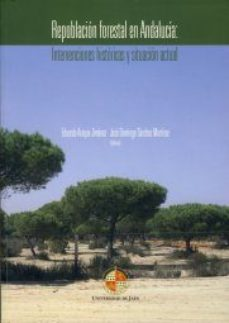 Portada de Repoblacion Forestal En Andalucia: Intervenciones Historicas Y Si Tuacion Actual