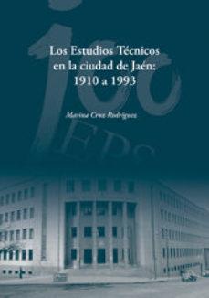 Portada de Los Estudios Tecnicos En La Ciudad De Jaen: 1910 A 1993