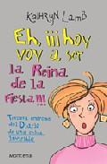 Portada de Eh, ¡¡¡hoy Voy A Ser La Reina De La Fiesta!!!: Tercera Entrega De L Diario De Una Chica Invisible