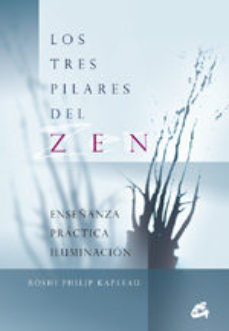 Portada de Los Tres Pilares Del Zen: Enseñanza, Practica, Iluminacion (2º Ed )
