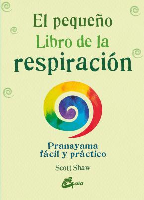 Portada de El Pequeño Libro De La Respiracion: Pranayama Facil Y Practico