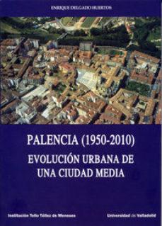Portada de Palencia (1950-2010): Evolucion Urbana De Una Ciudad Media
