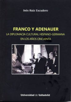 Portada de Franco Y Adenauer. La Diplomacia Cultural Hispano-germana En Los Años Cincuenta