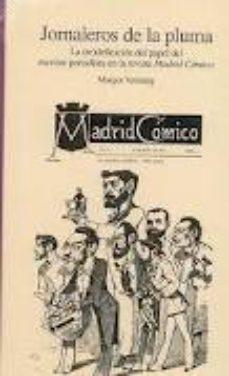 Portada de Jornaleros De La Pluma: La (re)definicon Del Papel Escritor-perio Dista En La Revista Madrid Comico