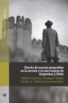 Portada de Diseño De Nuevas Geografias En La Novela Y El Cine Negros De Arge Ntina Y Chile