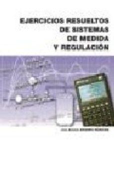 Portada de Ejercicios Resueltos De Sistemas De Medida Y Regulacion (ciclo Fo Rmativo Grado Superior)